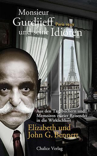 John G. Bennett und Elizabeth Bennett: Monsieur Gurdjieff udn seine Idioten – Paris 1949. Aus den Tagebüchern und Memoiren zweier Reisender in die Wirklichkeit.