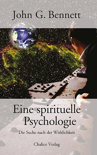 John G. Bennett: Eine spirituelle Psychologie. Die Suche nach der Wirklichkeit.