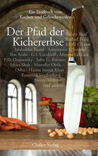 Der Pfad der Kichererbse. Seelennahrung: Ein Lesebuch vom Kochen und Gekochtwerden.