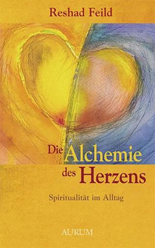 Reshad Feild: Die Alchemie des Herzens. Spiritualität im Alltag.