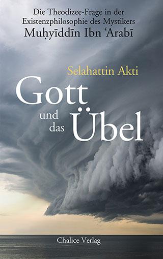 Selahattin Akti: Gott und das Übel. Die Theodizee-Frage in der Existenzphilosophie des Mystikers Muhyiddin Ibn Arabi.