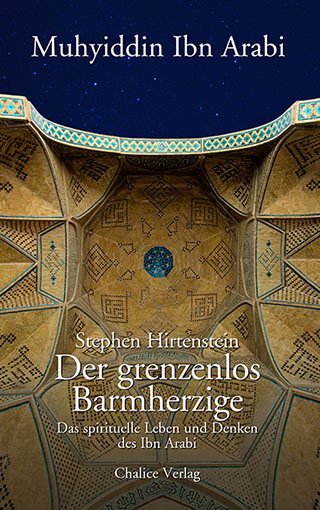 Stephen Hirtenstein: Der grenzenlos Barmherzige. Das spirituelle Leben und Denken des Muhyiddin Ibn Arabi.