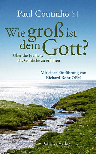 Paul Coutinho: Wie groß ist dein Gott? Über die Freiheit, das Göttliche zu erfahren.
