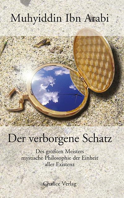 Muhyiddin Ibn Arabi: Der verborgene Schatz. Des größten Meisters mystische Philosophie der Einheit allen Seins.