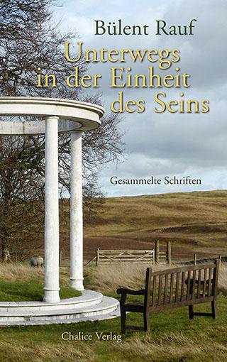 Bülent Rauf: Unterwegs in der Einheit des Seins. Gesammelte Schriften.