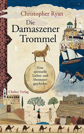 Christopher Ryan: Die Damszener Trommel. Eine spirituelle Abenteuer- und Liebesgeschichte aus Syrien.