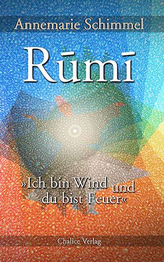 Annemarie Schimmel: Rumi – Ich bin Wind und du bist Feuer. Biografie.