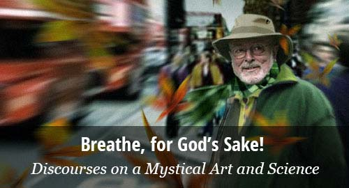 Breathe, for God's Sake! Discourses on the Mystical Art and Science of Breath.