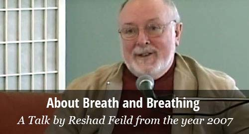 About Breath and Breathing. A Talk by Reshad Feild from the year 2007.