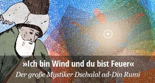 Ich bin Wind und du bist Feuer. Der große Mystiker Dschalal ad-Din Rumi. Annemarie Schimmel.