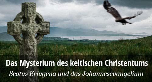 Das Mysterium des keltischen Christentums. Scotus Eriugena und das Johannesevangelium.