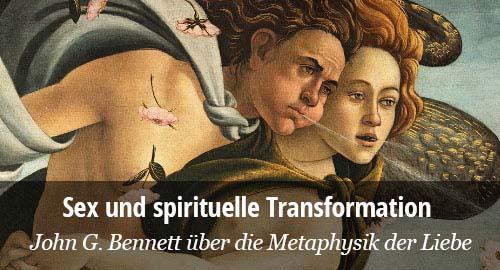 John G. Bennett: Sex und spirituelle Transformation. Die Metaphysik der Liebe.